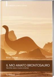 Il mio amato brontosauro - vecchie ossa e nuova scienza  by  Brian Switek
