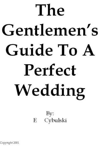 The Gentlemens Guide To A Perfect Wedding  by  Eric Cybulski
