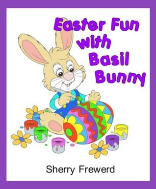 Easter Fun with Basil Bunny: Easter fun and learning for toddler and preschool age children.  by  Sherry Frewerd