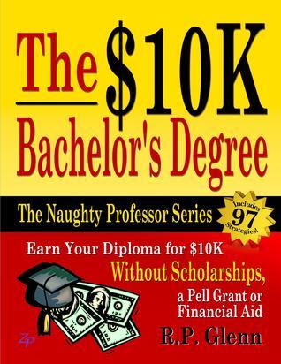 The $10K Bachelors Degree (The Naughty Professor Series)  by  R.P. Glenn