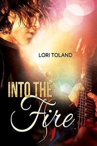 Into The Fire (The Replacement Guitarist #3)  by  Lori Toland