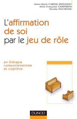LAffirmation de Soi Par Le Jeu de Role: En Therapie Comportementale Et Cognitive Anne-Marie Cariou-Rognant