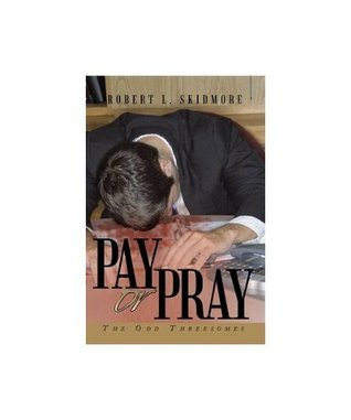 Pay or Pray:The Odd Threesomes (The Lieutenant Chase Mansfield Series) Robert L. Skidmore