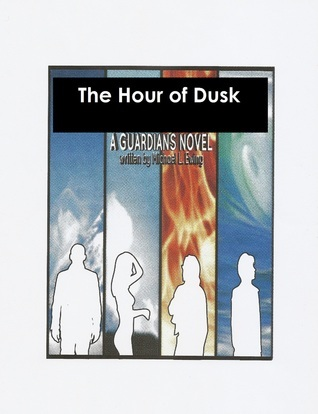 The Hour of Dusk: a Guardians Novel  by  Michael Ewing