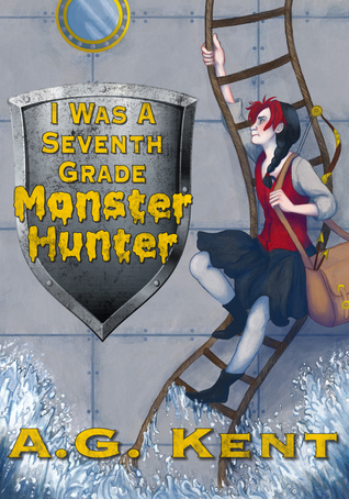 I Was a Seventh Grade Monster Hunter (The Stoker Legacy Book 1) A.G. Kent
