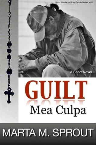 Mea Culpa: Guilt Marta M. Sprout