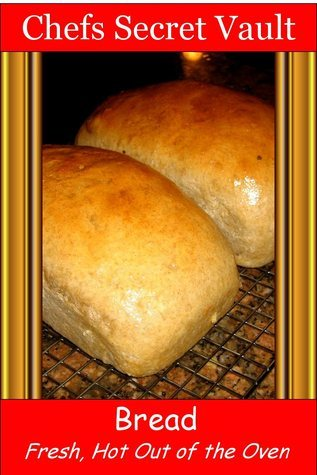 Bread: Fresh Out of the Oven Chefs Secret Vault