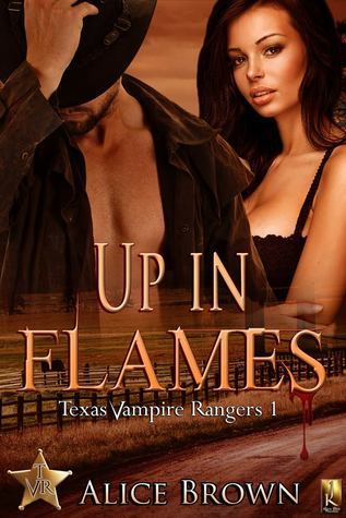 Up in Flames (Texas Vampire Rangers, #1)  by  Alice  Brown