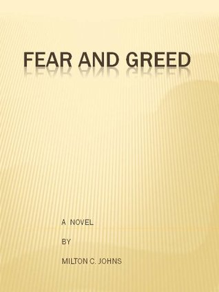 Fear and Greed Milton C Johns