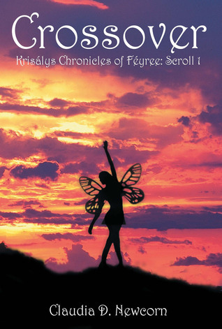 Crossover, Krisalys Chronicles of Feyree: Scroll 1 Claudia Newcorn