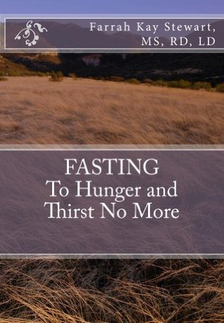 FASTING to Hunger and Thirst No More Farrah Stewart