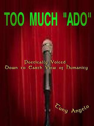 Too much Ado Tony Angelo
