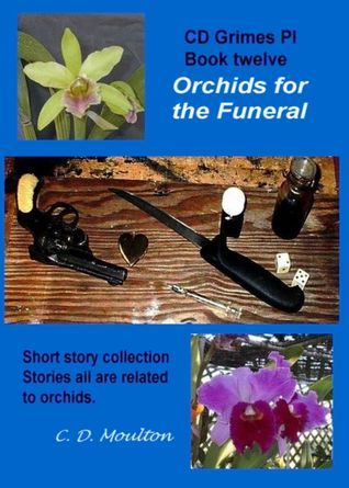Orchids for the Funeral (CD Grimes PI, #12)  by  C.D. Moulton
