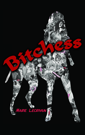 Bitchess  by  Marie Lecrivain