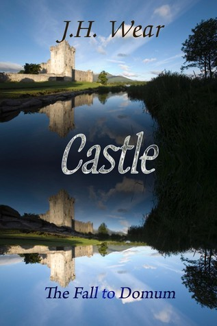 Castle: The Fall To Domum  by  J.H. Wear