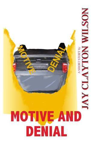Motive and Denial  by  Jay Wilson