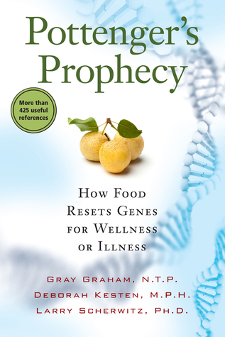 Pottenger's Prophecy: How Food Resets Genes for Wellness or Illness Gray Graham