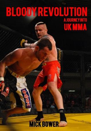 Bloody Revolution A Journey into UK MMA Mick Bower