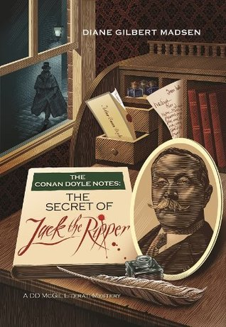 The Conan Doyle Notes: The Secret of Jack the Ripper  by  Diane Gilbert Madsen