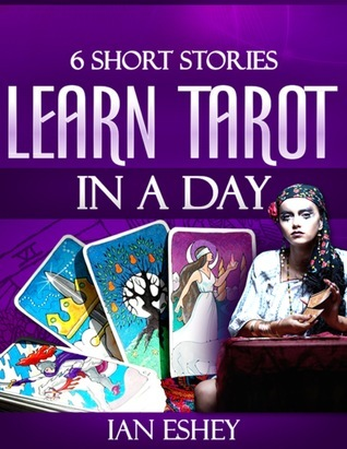 Six Short Stories: Learn Tarot in a Day  by  Ian Eshey
