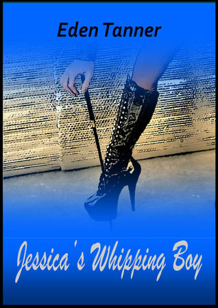 Jessica's Whipping Boy  by  Eden Tanner