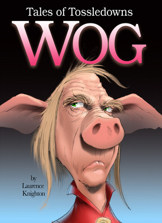 Wog Book 5: Tales of Tossledowns  by  Laurence Knighton