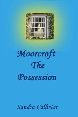 Moorcroft: The Possession  by  Sandra Callister