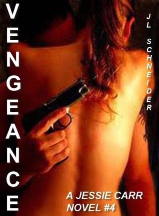 Vengeance: A Jessie Carr Novel #4 J.L. Schneider