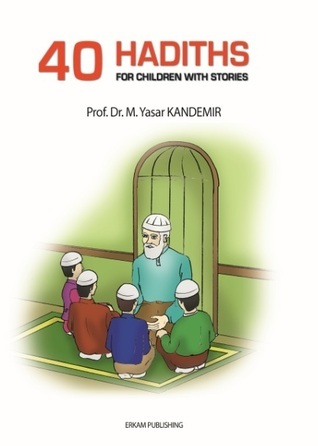 40 Hadiths for Children with Stories  by  M. Yaşar Kandemir