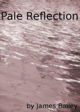Pale Reflection  by  James Bailey