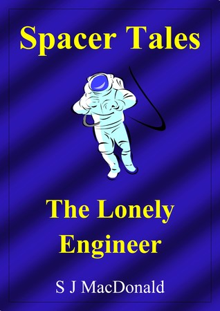 Spacer Tales: The Lonely Engineer  by  S J MacDonald