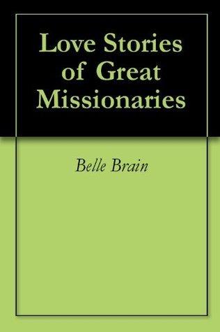 Love Stories of Great Missionaries Belle M. Brain