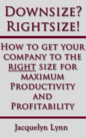 Downsize? Rightsize!  by  Jacquelyn Lynn