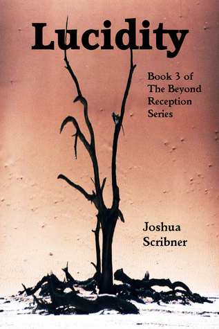 Lucidity: Book 3 of the Beyond Reception Series  by  Joshua Scribner