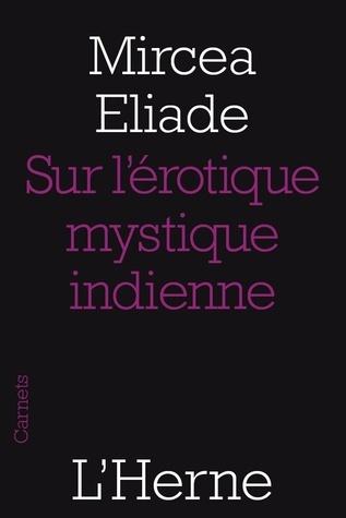 Sur lérotique mystique indienne  by  Mircea Eliade