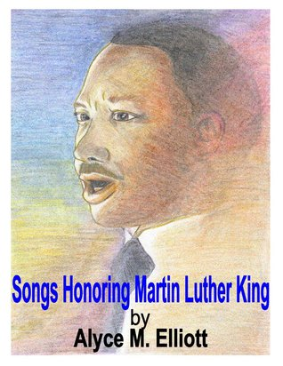 Songs Honoring Martin Luther King  by  Alyce Elliott