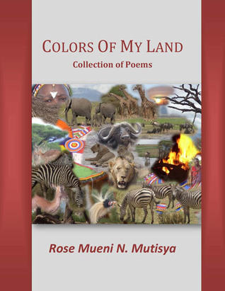 Colors of My Land  by  Rose Mueni Mutisya