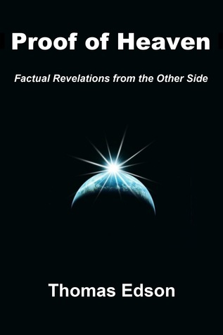 Proof of Heaven: Factual Revelations from the Other Side  by  Thomas Edson