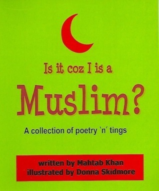 Is it coz I is a Muslim?: a collection of poetry n tings  by  Mahtab Khan