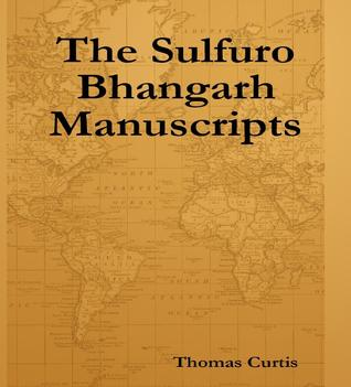 The Sulfuro Bhangarh Manuscripts  by  Thomas Curtis