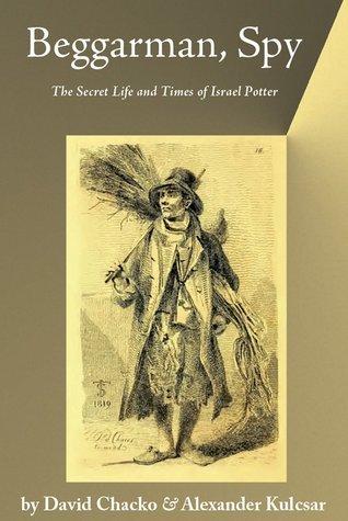 Beggarman, Spy (The Israel Potter Series) David Chacko