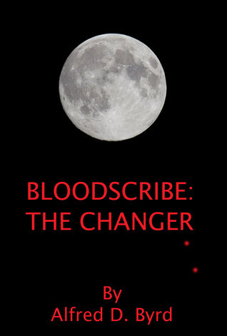 Bloodscribe: The Changer Alfred D. Byrd