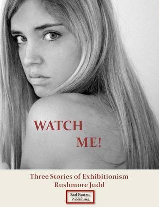 Watch Me! Three Stories of Exhibitionism Rushmore Judd