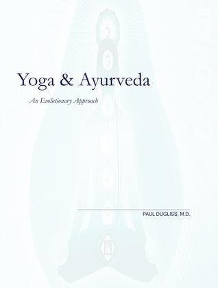 Yoga & Ayurveda  by  Paul Dugliss