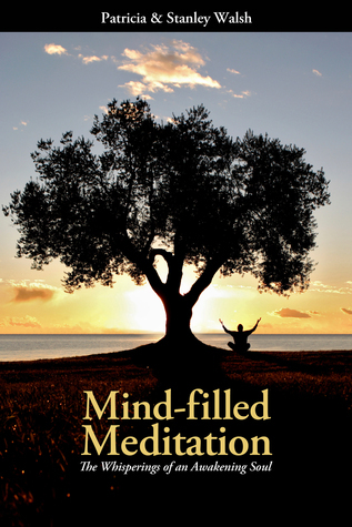 Mind-filled Meditation: The Whisperings of an Awakening Soul  by  Patricia Walsh
