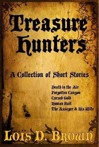 Treasure Hunters: A Collection of Short Stories  by  Lois D. Brown