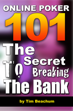 Online Poker 101: The Secret To Breaking The Bank  by  Tim Beachum