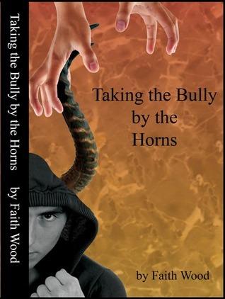 Taking the Bully the Horns by Faith  Wood