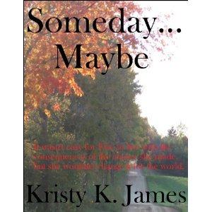 Someday... Maybe  by  Kristy K. James