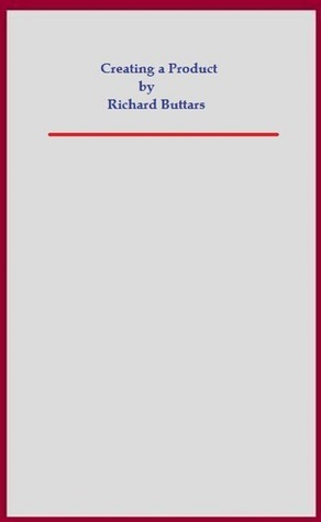 Creating a Product  by  Richard Buttars
